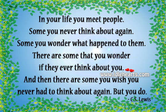In Your Life You Meet People, You Wish You Never Had.