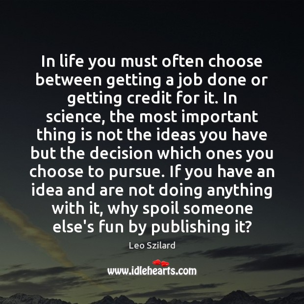 In life you must often choose between getting a job done or Leo Szilard Picture Quote