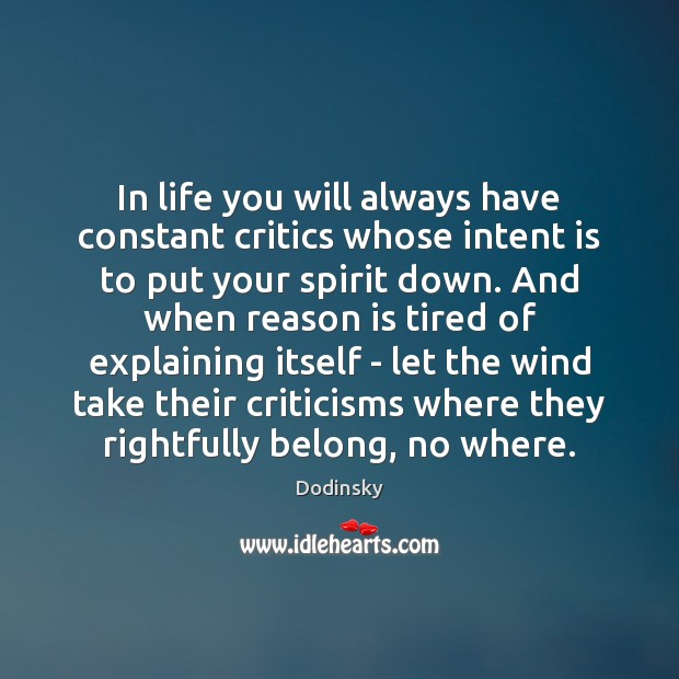 In life you will always have constant critics whose intent is to put your spirit down. Intent Quotes Image