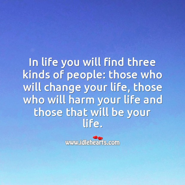 In life you will find three kinds of people Change Quotes Image