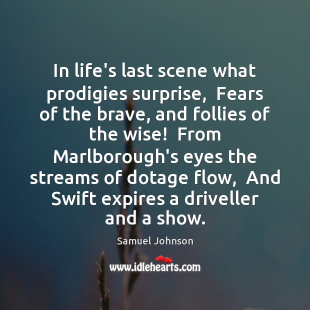 In life's last scene what prodigies surprise,  Fears of the brave, and Samuel Johnson Picture Quote