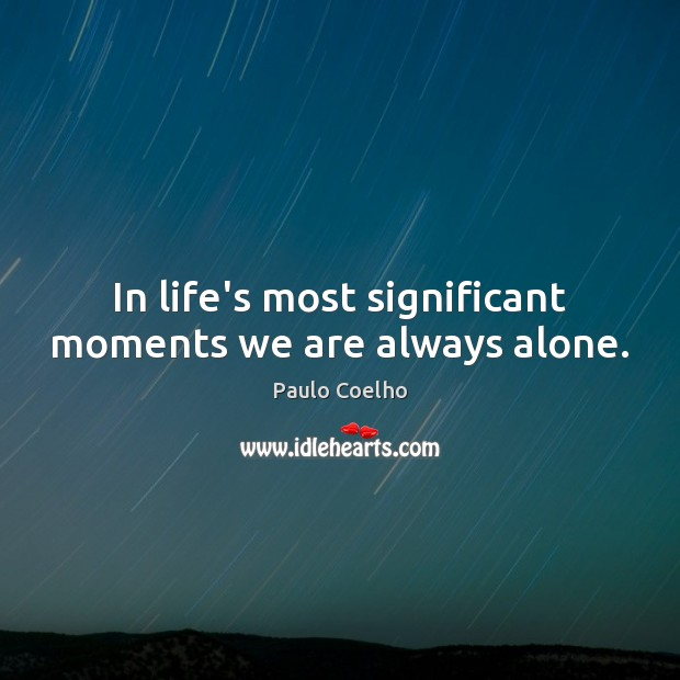 Image, In life's most significant moments we are always alone.