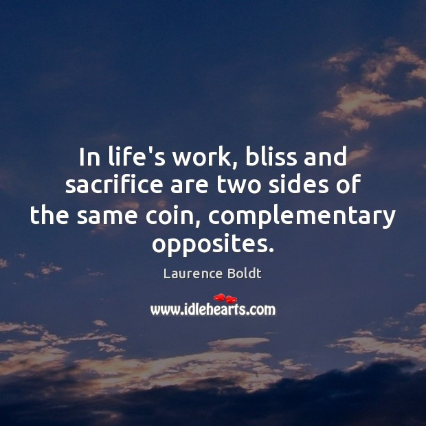 In life's work, bliss and sacrifice are two sides of the same Image