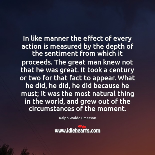 In like manner the effect of every action is measured by the Image