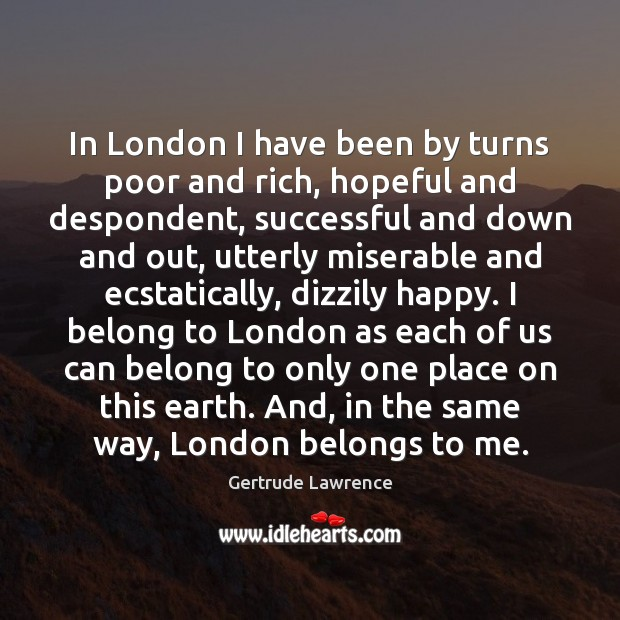 In London I have been by turns poor and rich, hopeful and Image