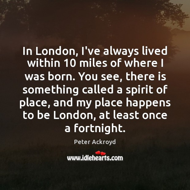 In London, I've always lived within 10 miles of where I was born. Image