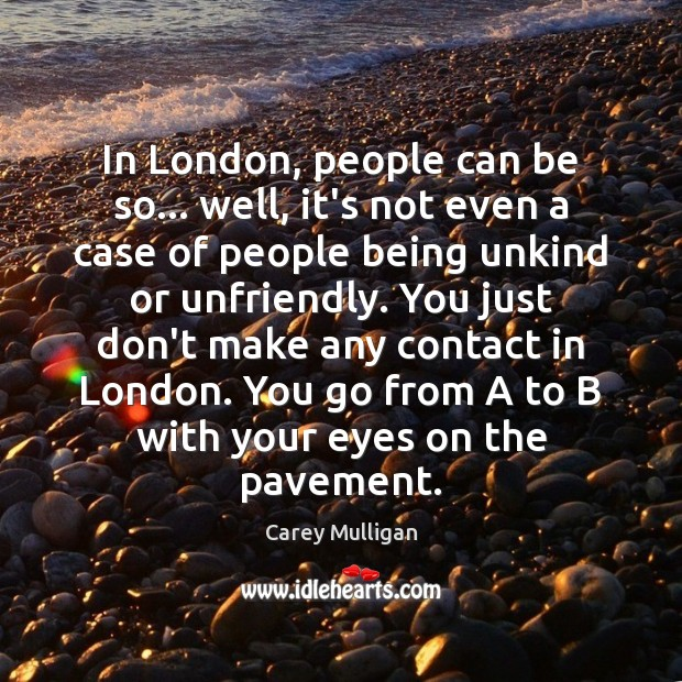 Carey Mulligan Picture Quote image saying: In London, people can be so… well, it's not even a case