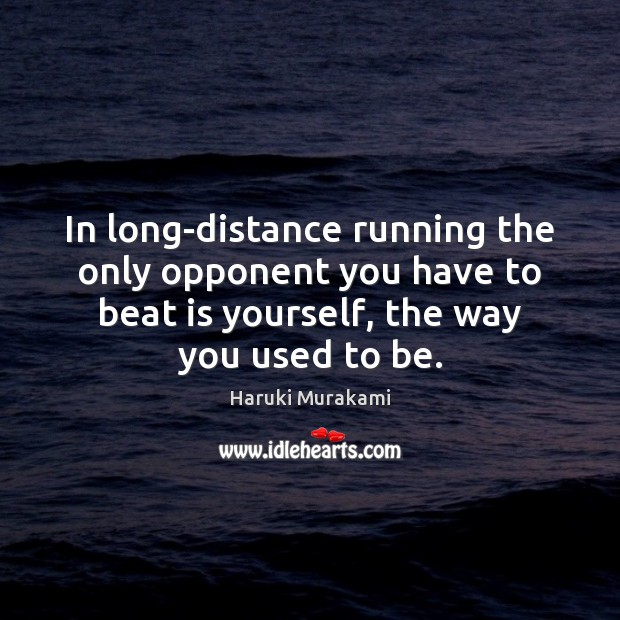 In long-distance running the only opponent you have to beat is yourself, Haruki Murakami Picture Quote