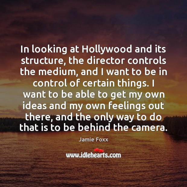 Image, In looking at Hollywood and its structure, the director controls the medium,