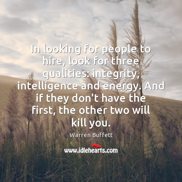 In looking for people to hire, look for three qualities: integrity, intelligence Image