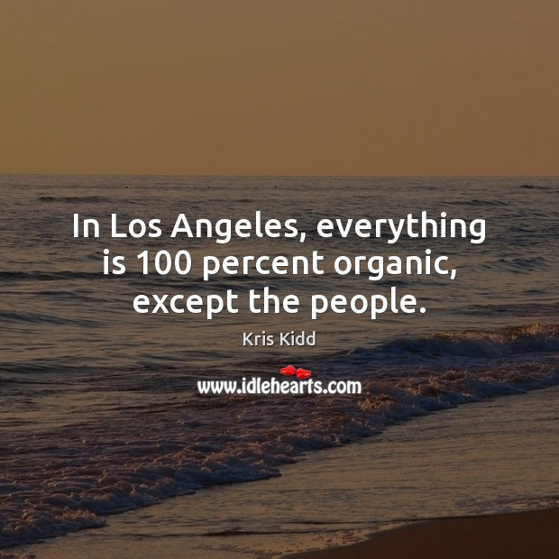 In Los Angeles, everything is 100 percent organic, except the people. Image