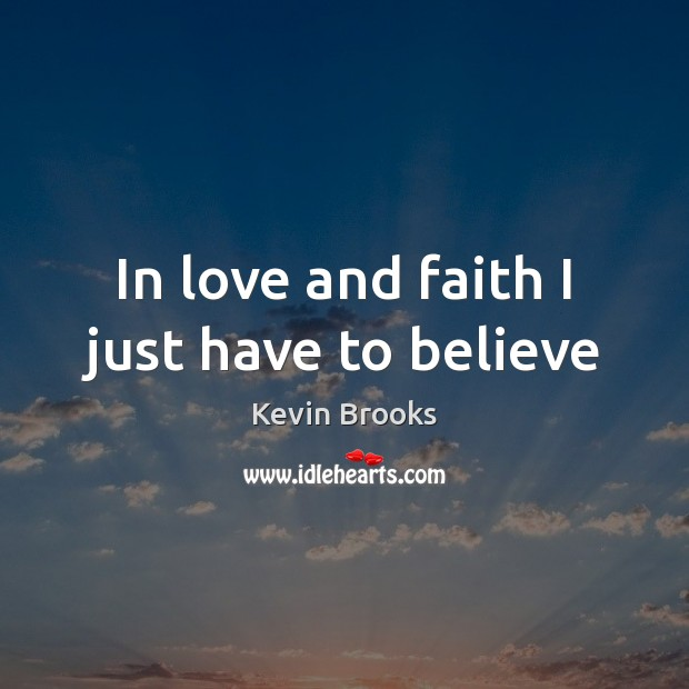 In love and faith I just have to believe Image