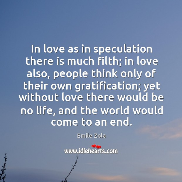 In love as in speculation there is much filth; in love also, Image
