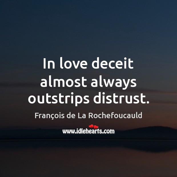 In love deceit almost always outstrips distrust. François de La Rochefoucauld Picture Quote