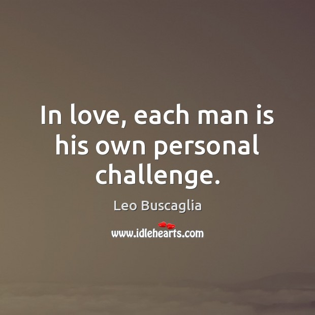 Image, In love, each man is his own personal challenge.