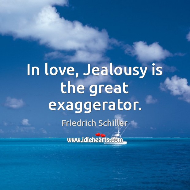 In love, Jealousy is the great exaggerator. Jealousy Quotes Image