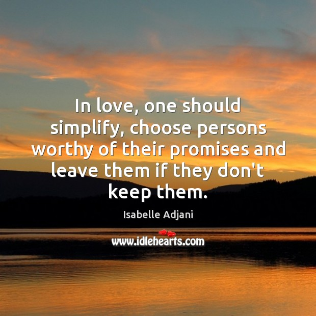 In love, one should simplify, choose persons worthy of their promises and Isabelle Adjani Picture Quote