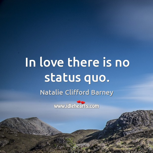 In love there is no status quo. Image