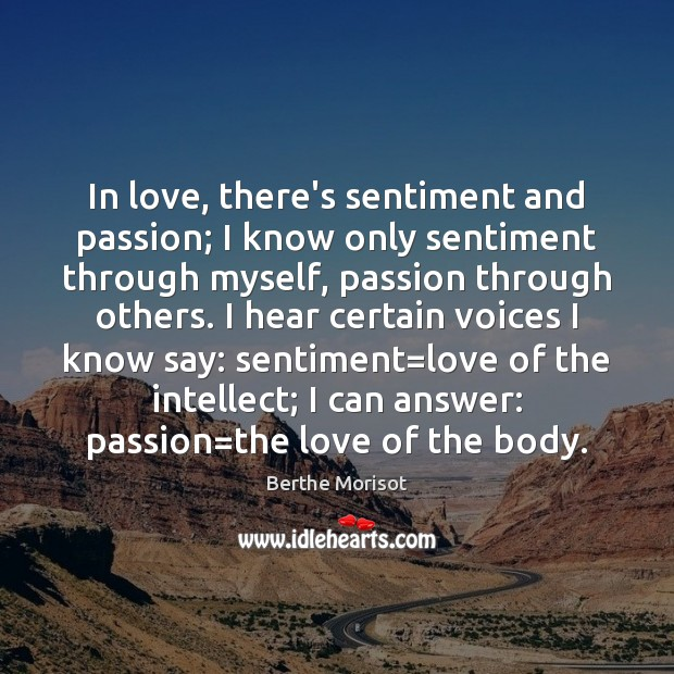 In love, there's sentiment and passion; I know only sentiment through myself, Image