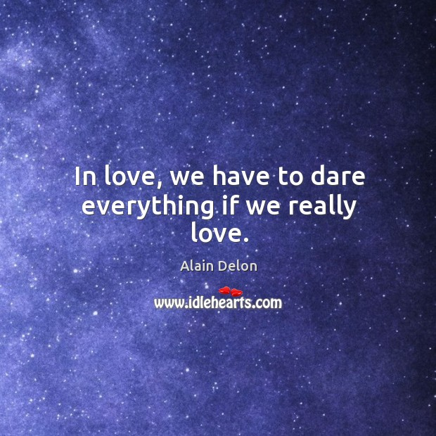 Image, In love, we have to dare everything if we really love.