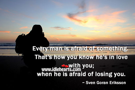 Every man is afraid of something. Afraid Quotes Image