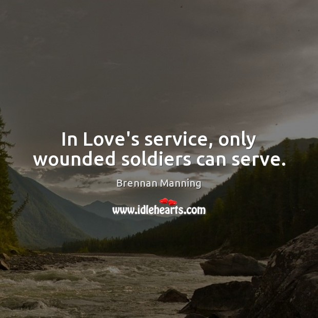 Image, In Love's service, only wounded soldiers can serve.