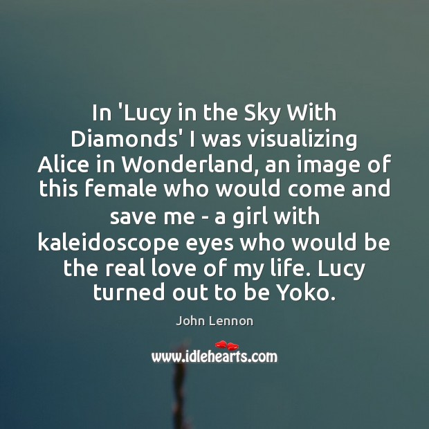Image, In 'Lucy in the Sky With Diamonds' I was visualizing Alice in