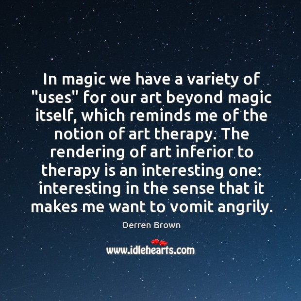 "Image, In magic we have a variety of ""uses"" for our art beyond"