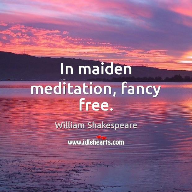 In maiden meditation, fancy free. Image