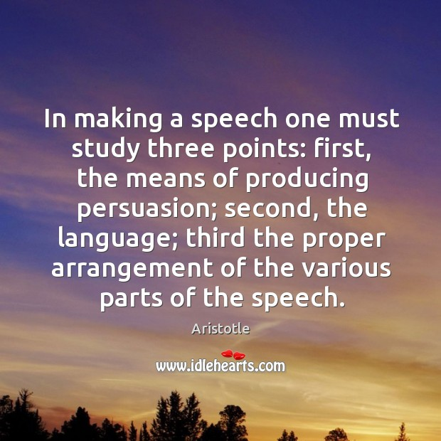 Image, In making a speech one must study three points: first, the means of producing persuasion