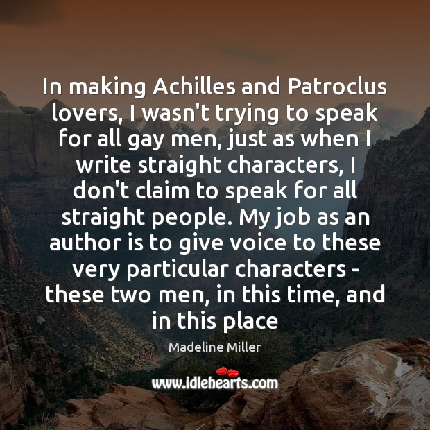 In making Achilles and Patroclus lovers, I wasn't trying to speak for Image