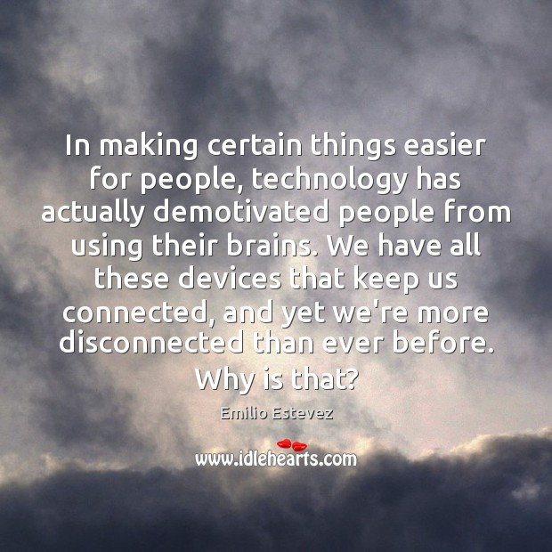 In making certain things easier for people, technology has actually demotivated people Image
