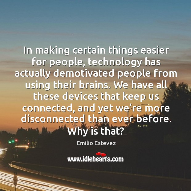 In making certain things easier for people, technology has actually demotivated Image