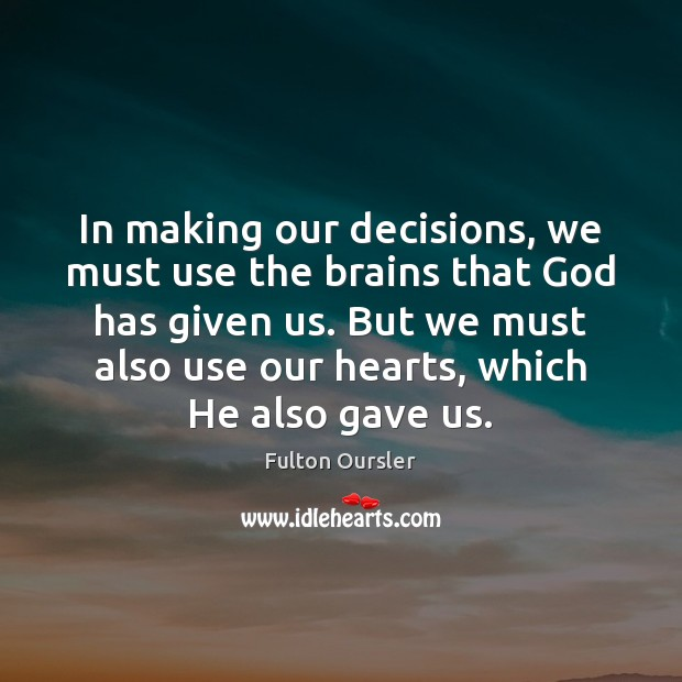 In making our decisions, we must use the brains that God has Image