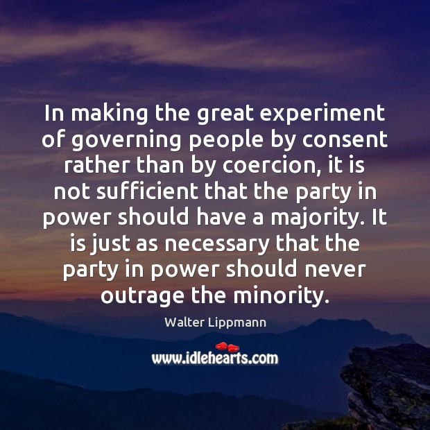 In making the great experiment of governing people by consent rather than Image