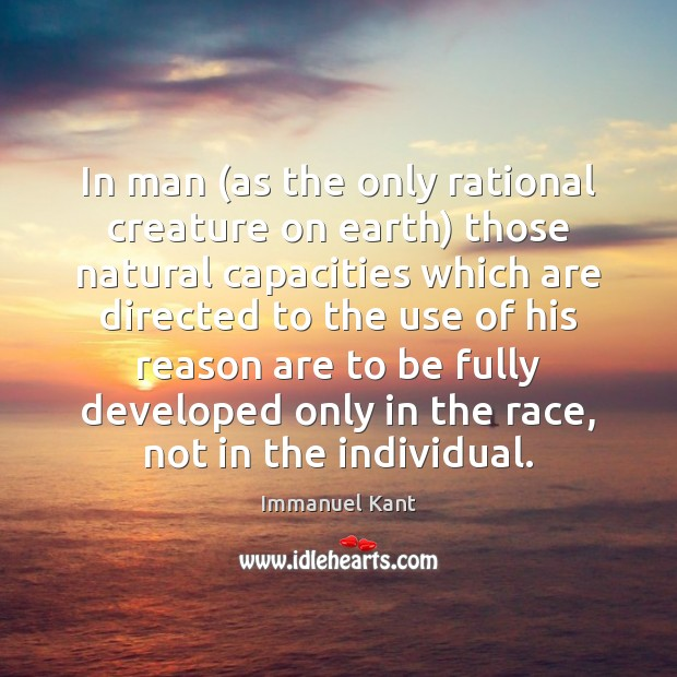 In man (as the only rational creature on earth) those natural capacities Immanuel Kant Picture Quote