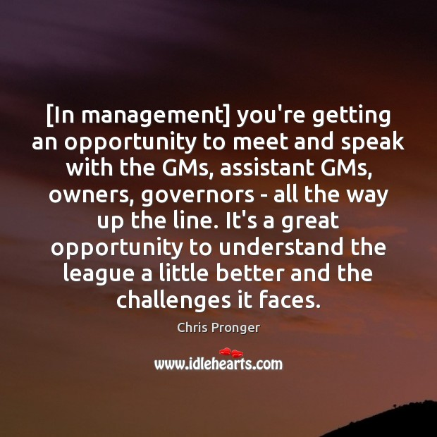 Image, [In management] you're getting an opportunity to meet and speak with the