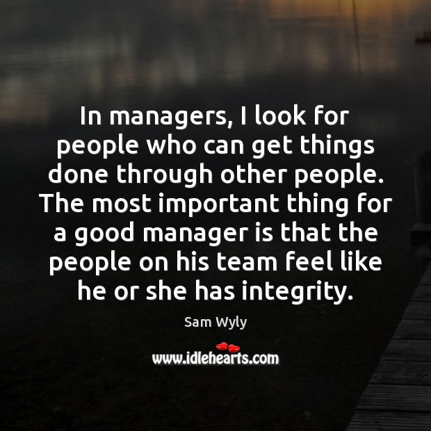 In managers, I look for people who can get things done through Image