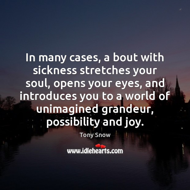 In many cases, a bout with sickness stretches your soul, opens your Image