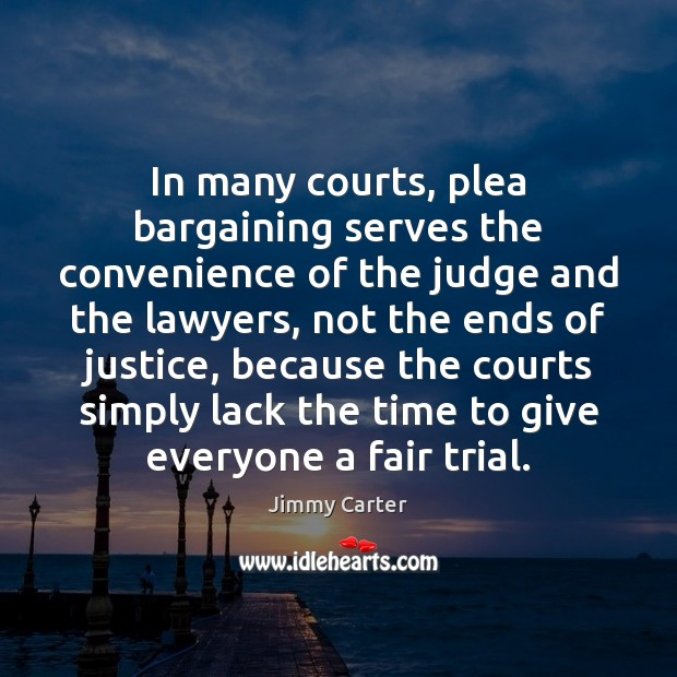 Image, In many courts, plea bargaining serves the convenience of the judge and