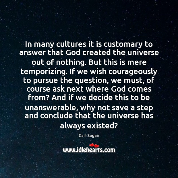 In many cultures it is customary to answer that God created the Carl Sagan Picture Quote