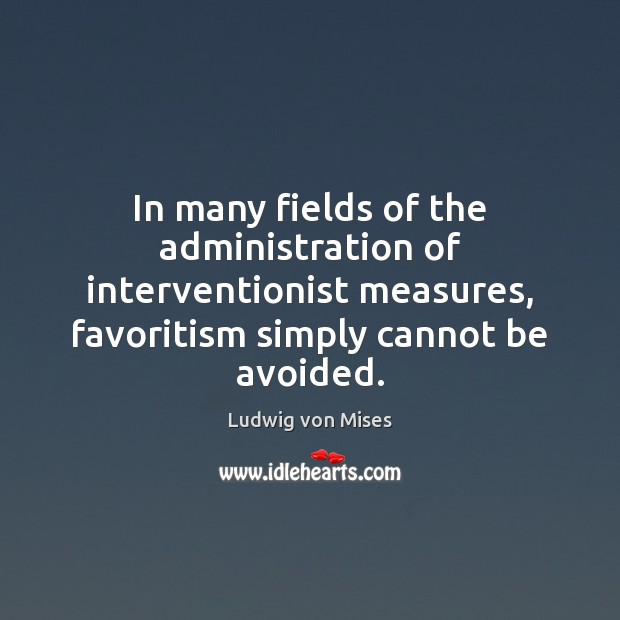 In many fields of the administration of interventionist measures, favoritism simply cannot Image