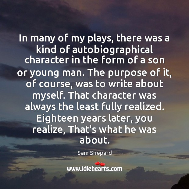 In many of my plays, there was a kind of autobiographical character Realize Quotes Image
