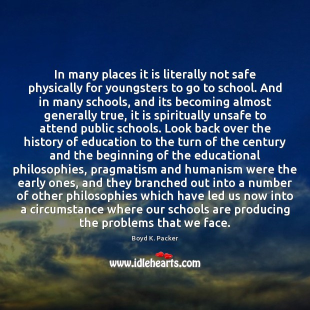 In many places it is literally not safe physically for youngsters to Boyd K. Packer Picture Quote