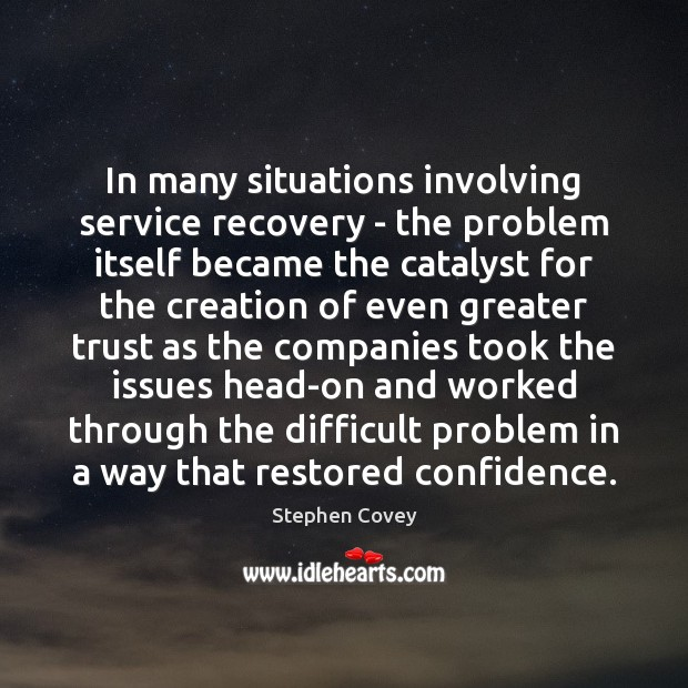 In many situations involving service recovery – the problem itself became the Image