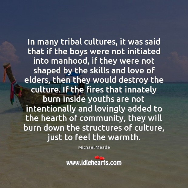 In many tribal cultures, it was said that if the boys were Image