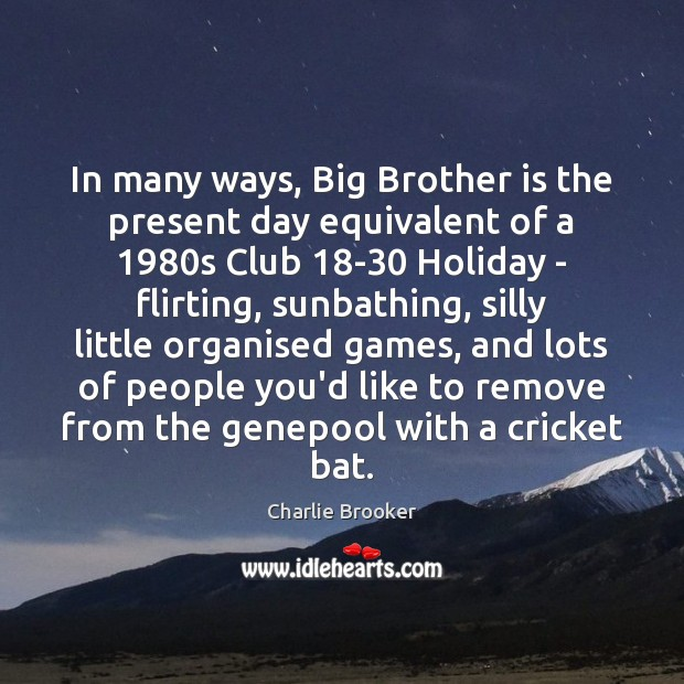 In many ways, Big Brother is the present day equivalent of a 1980 Holiday Quotes Image