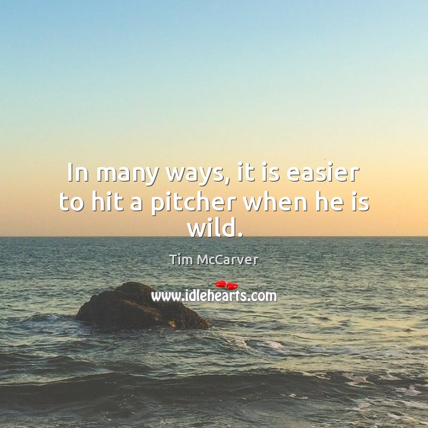 In many ways, it is easier to hit a pitcher when he is wild. Image