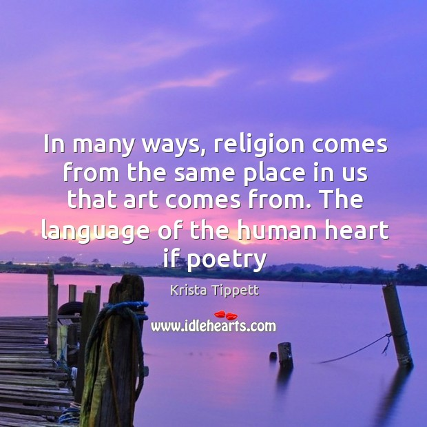 In many ways, religion comes from the same place in us that Krista Tippett Picture Quote