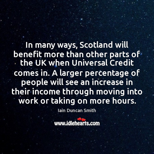 In many ways, Scotland will benefit more than other parts of the Iain Duncan Smith Picture Quote